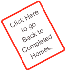Click Here to go Back to Completed Homes.